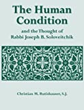 The Human Condition and the Thought of Rabbi Joseph B. Soloveitchik, Christian M. Rutishauser, 1602802092