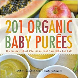 201 organic baby purees the freshest most wholesome food your 201 organic baby purees the freshest most wholesome food your baby can eat tamika l gardner 8601406721784 amazon books forumfinder