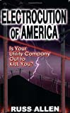 Electrocution of America: Is Your Utility Company Out to Kill You?