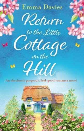 Return to the Little Cottage on the Hill: An absolutely gorgeous, feel good romance novel (The Little Cottage Series) (Volume 3)