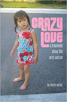 Crazy Love: A Traumedy about Life with Autism