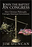 John the Baptist in Congress, Jim Duncan, 0595220487