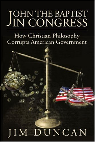 John the Baptist in Congress: How Christian Philosophy Corrupts American Government