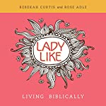 Ladylike: Living Biblically | Rebekah Curtis,Rose Adle