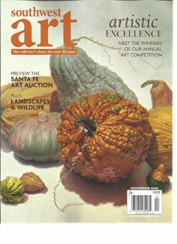 SOUTHWEST ART MAGAZINE, ARTISTIC EXCELLENCE DECEMBER, 2016 VOL. 46 NO. 7 by Generic