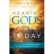 Hearing God's Voice Today: Practical Help for Listening to Him and Recognizing His Voice