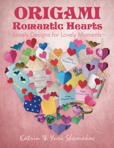 Origami Romantic Hearts: Lovely Designs for Lovely Moments (Origami Holiday) (Volume 3)