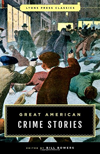 Great American Crime Stories: Lyons Press Classics