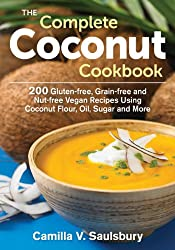 The Complete Coconut Cookbook: 200 Gluten-Free, Grain-Free and Nut-Free Vegan Recipes Using Coconut Flour, Oil, Sugar and More
