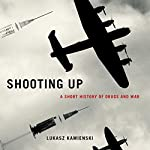 Shooting Up: A Short History of Drugs and War | Lukasz Kamienski