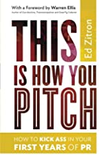 This Is How You Pitch: How To Kick Ass In Your First Years of PR Paperback
