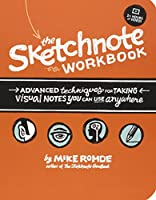 The Sketchnote Workbook: Advanced techniques for taking visual notes you can use anywhere Front Cover