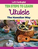 Let's Kanikapila! Ten Steps To Learn Ukulele the Hawaiian Way
