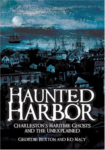 Haunted Harbor: Charleston's Maritime Ghosts and the Unexplained (Haunted - Macy's City Place