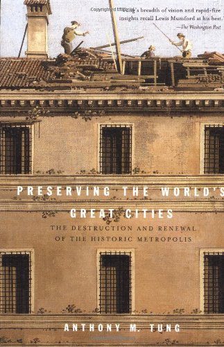 Preserving the World's Great Cities: The Destruction and Renewal of the Historic Metropolis