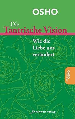 Die Tantrische Vision  Wie Die Liebe Uns Verändert