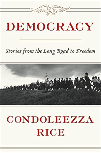 [Democracy by Condoleezza Rice SIGNED 1st EDITION Hardcover]{Democracy: Stories from the Long Road to Freedom}