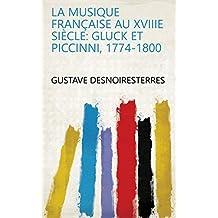 La musique française au XVIIIe siècle: Gluck et Piccinni, 1774-1800 (French Edition)