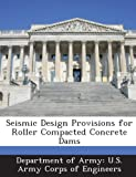 Seismic Design Provisions for Roller Compacted Concrete Dams, , 1288779992