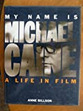 img - for My Name is Michael Caine: A Life in Film by Anne Billson (1991-10-31) book / textbook / text book