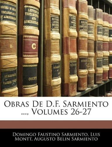Read Online Obras De D.F. Sarmiento ..., Volumes 26-27 (Spanish Edition) pdf