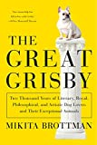 The Great Grisby: Two Thousand Years of Literary, Royal, Philosophical, and Artistic Dog Lovers and Their Exceptional Animals