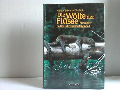 Die Wölfe der Flüsse. Riesenotter und ihr Lebensraum Regenwald