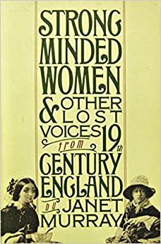 Book Strong Minded Women & Other Lost Voices from 19th Century England by Janet Murray (1982-03-12)