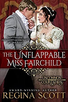 The Unflappable Miss Fairchild (Uncommon Courtships Book 1) by [Scott, Regina]