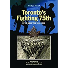 Toronto's Fighting 75th in the Great War: A Prehistory of the Toronto Scottish Regiment (Queen Elizabeth The Queen Mother's Own)