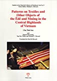 img - for Patterns on Textiles and Other Objects of the  d  and Mn ng in the Central Highlands of Vietnam (Studies in the Material Cultures of Southeast Asia 9) book / textbook / text book