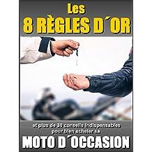 Les 8 REGLES D' OR et plus de 30 conseils indispensables pour bien acheter sa moto d' occasion (French Edition)