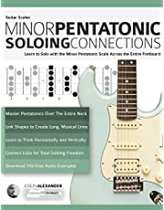 Guitar Scales: Minor Pentatonic Soloing Connections: Learn to Solo with the Minor Pentatonic Scale Across the Entire Fretboard (Minor Pentatonic Scales for Guitar)