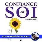 Confiance en soi   Livre audio Auteur(s) : Ralph Waldo Emerson Narrateur(s) : Yannick Lopez