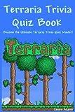 Terraria Trivia Quiz Book: Become the Ultimate Terraria Trivia Quiz Master!