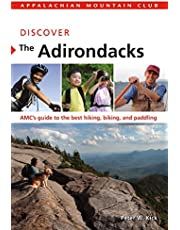 Discover the Adirondacks: AMC's Guide To The Best Hiking, Biking, And Paddling