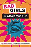 "Nadia Yaqub and Rula Quawas, ""Bad Girls of the Arab World"" (U Texas Press, 2017)"