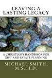 Leaving a Lasting Legacy: A Christian's Handbook for Gift and Estate Planning