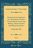 Göttingische Anzeigen Von Gelehrten Sachen Unter Der Aussicht Der Königl. Gesellschaft Der Wissenschaften, Vol. 2: Auf Das Jahr 1766 (Classic Reprint) (German Edition)