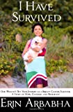 img - for I Have Survived: One Woman's Ten-Year Journey as a Breast Cancer Survivor book / textbook / text book