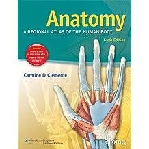 Anatomy: A Regional Atlas of the Human Body (ANATOMY, REGIONAL ATLAS OF THE HUMAN BODY (CLEMENTE))