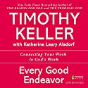 Every Good Endeavor: Connecting Your Work to God's Work Audiobook by Timothy Keller Narrated by Lloyd James