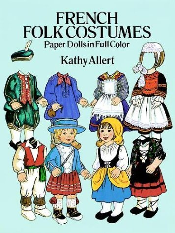 French Folk Costumes Paper Dolls in Full Color (Traditional Fashions) by Kathy Allert (1991-10-21)