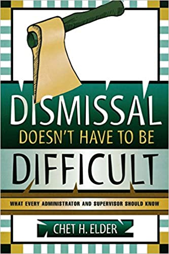 Dismissal Doesn't Have to be Difficult: What Every Administrator and Supervisor Should Know