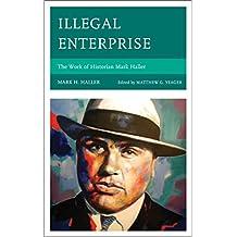 Illegal Enterprise: The Work of Historian Mark Haller