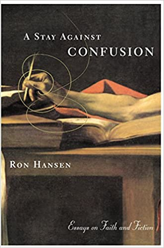 a stay against confusion essays on faith and fiction ron hansen  a stay against confusion essays on faith and fiction ron hansen 9780060956684 com books