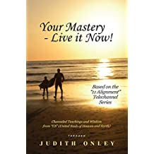 """Your Mastery - Live it Now!: Based on the """"11 Alignment"""" Telechannel Series"""