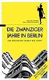 Die Zwanziger Jahre in Berlin: Ein Wegweiser durch die Stadt