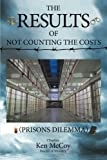 img - for The Results of Not Counting the Costs: (Prisons Dilemma) book / textbook / text book