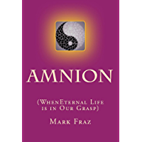 AMNION: ( When Eternal Life Is In Our Grasp )